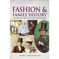 Fashion and Family History: Interpreting How Your Ancestors Dressed (Tracing Your Ancestors) by Shrimpton, Jayne, 9781526760265