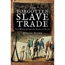 The Forgotten Slave Trade: The White European Slaves of Islam by Webb, Simon, 9781526769268