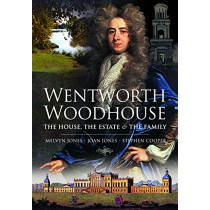 Wentworth Woodhouse: The House, the Estate and the Family by Melvyn Jones, 9781526783011