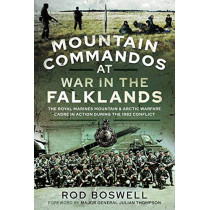 Mountain Commandos at War in the Falklands: The Royal Marines Mountain and Arctic Warfare Cadre in Action During the 1982 Conflict by Rodney Boswell, 9781526791627
