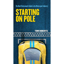Starting on Pole: The New Professional's Guide to the Motorsport Industry by Tom Roberts, 9781527200838