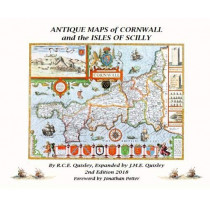 ANTIQUE MAPS OF CORNWALL AND THE ISLES OF SCILLY by Robert Charles Edmund Quixley, 9781527215030