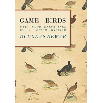 Game Birds - With Wood Engravings by E. Fitch Daglish by Douglas Dewar, 9781528700634
