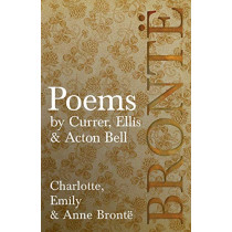 Poems - by Currer, Ellis & Acton Bell by Charlotte Charlotte Bronte, 9781528703796