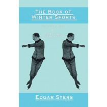 The Book of Winter Sports - With an Introduction by the Right Hon. the Earl of Lytton by Edgar Syers, 9781528705974