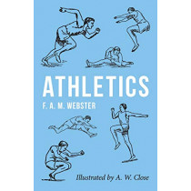 Athletics - Illustrated by A. W. Close by F A M Webster, 9781528710824