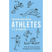 Coaching and Care of Athletes by F A M Webster, 9781528710879