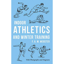 Indoor Athletics and Winter Training by F A M Webster, 9781528711029