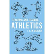 Teaching and Training Athletics by F A M Webster, 9781528711203
