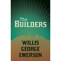 The Builders by Willis George Emerson, 9781528711647