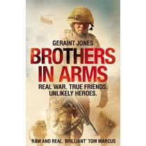 Brothers in Arms: Real War. True Friends. Unlikely Heroes. by Geraint Jones, 9781529000405