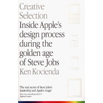 Creative Selection: Inside Apple's Design Process During the Golden Age of Steve Jobs by Ken Kocienda, 9781529004731