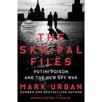 The Skripal Files: The only book you need to read on the Salisbury Poisonings by Mark Urban, 9781529006926