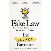 Fake Law: The Truth About Justice in an Age of Lies by The Secret Barrister, 9781529009989