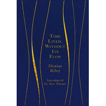 Time Lived, Without Its Flow by Denise Riley, 9781529017106