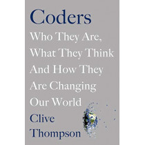 Coders: Who They Are, What They Think and How They Are Changing Our World by Clive Thompson, 9781529018981