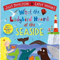 What the Ladybird Heard at the Seaside by Julia Donaldson, 9781529023145