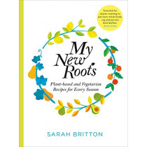 My New Roots: Healthy plant-based and vegetarian recipes for every season by Sarah Britton, 9781529030181