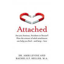Attached: Are you Anxious, Avoidant or Secure? How the science of adult attachment can help you find - and keep - love by Amir Levine, 9781529032178