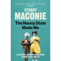 The Nanny State Made Me: A Story of Britain and How to Save it by Stuart Maconie, 9781529102413