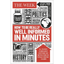 How to be Really Well Informed in Minutes: Briefings by The Week by The Week, 9781529103335