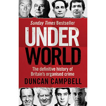 Underworld: The inside story of Britain's professional and organised crime by Duncan Campbell, 9781529103656