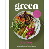 Green: Veggie and vegan meals for no-fuss weeks and relaxed weekends by Elly Pear (Curshen), 9781529104110