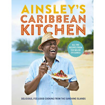 Ainsley's Caribbean Kitchen: Delicious feelgood cooking from the sunshine islands. All the recipes from the major ITV series by Ainsley Harriott, 9781529104257