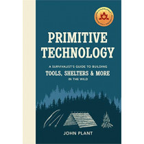 Primitive Technology: A Survivalist's Guide to Building Tools, Shelters & More in the Wild by John Plant, 9781529104592