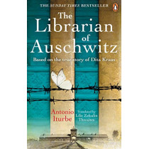 The Librarian of Auschwitz: The heart-breaking Sunday Times bestseller based on the incredible true story of Dita Kraus by Antonio Iturbe, 9781529104776