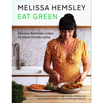 Eat Green: Delicious flexitarian recipes for planet-friendly eating by Melissa Hemsley, 9781529105384
