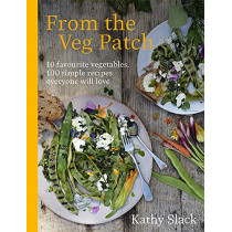 From the Veg Patch: 10 favourite vegetables, 100 simple and delicious recipes everyone will love by Kathy Slack, 9781529107968