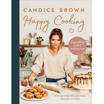 Happy Cooking: Easy uplifting meals and comforting treats by Candice Brown, 9781529108330