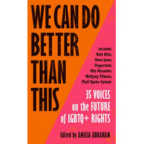We Can Do Better Than This: 40 Voices on the Future of LGBTQ+ Rights by Amelia Abraham, 9781529113303