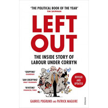 Left Out: The Inside Story of Labour Under Corbyn by Gabriel Pogrund, 9781529113624