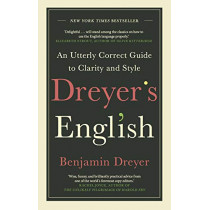 Dreyer's English: An Utterly Correct Guide to Clarity and Style: The UK Edition by Benjamin Dreyer, 9781529124279
