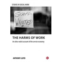 The Harms of Work: An Ultra-Realist Account of the Service Economy by Anthony Lloyd, 9781529204032