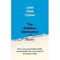 The Ruthless Elimination of Hurry: How to stay emotionally healthy and spiritually alive in the chaos of the modern world by John Mark Comer, 9781529308389