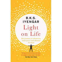 Light on Life: The Yoga Journey to Wholeness, Inner Peace and Ultimate Freedom by B.K.S. Iyengar, 9781529319774