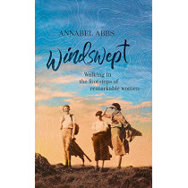 Windswept: In the Footsteps of Trailblazing Women by Annabel Abbs, 9781529324716
