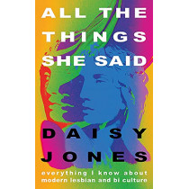 All The Things She Said: Everything I Know About the Modern Culture of Queer Women by Daisy Jones, 9781529328035