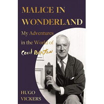 Malice in Wonderland: My Adventures in the World of Cecil Beaton by Hugo Vickers, 9781529338027