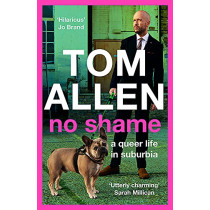 No Shame: the hilarious and candid memoir from one of our best-loved comedians by Tom Allen, 9781529348941