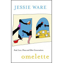 Omelette: Food, Love, Chaos and Other Conversations by Jessie Ware, 9781529355857