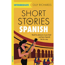Short Stories in Spanish  for Intermediate Learners: Read for pleasure at your level, expand your vocabulary and learn Spanish the fun way! by Olly Richards, 9781529361810