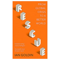 Rescue: From Global Crisis to a Better World by Ian Goldin, 9781529366877