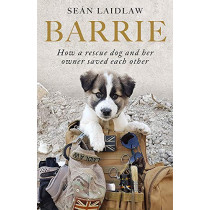 Barrie: How a rescue dog and her owner saved each other by Sean Laidlaw, 9781529380651