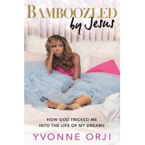 Bamboozled by Jesus: How God Tricked Me into the Life of My Dreams by Yvonne Orji, 9781529389746