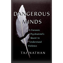 Dangerous Minds: A Forensic Psychiatrist's Quest to Understand Violence by Dr Taj Nathan, 9781529392913