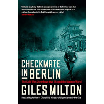 Checkmate in Berlin: The First Battle of the Cold War by Giles Milton, 9781529393156